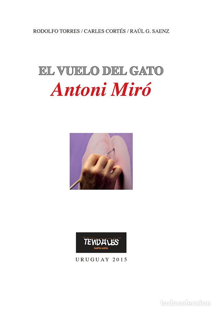 Libros de segunda mano: ANTONI MIRÓ EL VUELO DEL GATO EXPOS ITINERANTE CENTRO CULTURAL JOSÉ E RODÓ SANTA LUCÍA URUGUAY 2015 - Foto 2 - 186449095