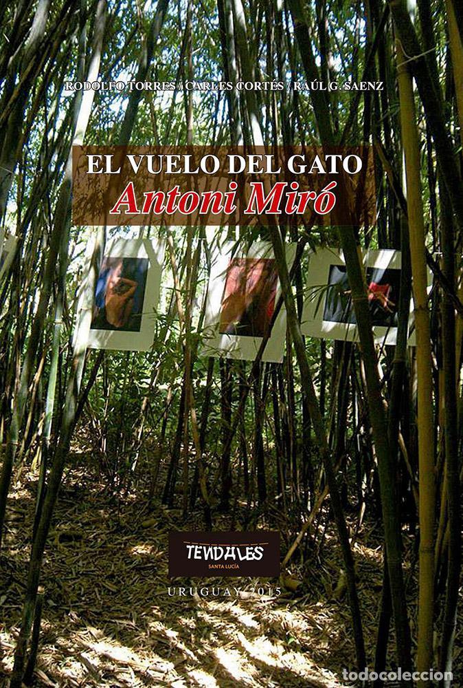 Libros de segunda mano: ANTONI MIRÓ EL VUELO DEL GATO EXPOS ITINERANTE CENTRO CULTURAL JOSÉ E RODÓ SANTA LUCÍA URUGUAY 2015 - Foto 20 - 186449095