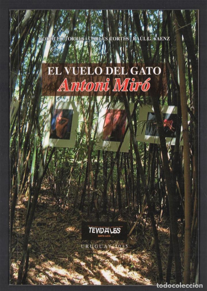 ANTONI MIRÓ EL VUELO DEL GATO EXPOS ITINERANTE CENTRO CULTURAL JOSÉ E RODÓ SANTA LUCÍA URUGUAY 2015 (Libros de Segunda Mano - Bellas artes, ocio y coleccionismo - Otros)
