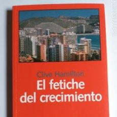 Libros de segunda mano: EL FETICHE DEL CRECIMIENTO . CLIVE HAMILTON . EDITORIAL LAETOLI 2006 . PENSAMIENTO SIGLO XXI. Lote 186567307