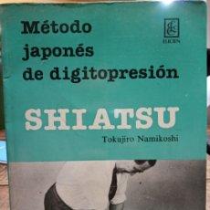 Libros de segunda mano: MÉTODO JAPONES DE DIGITOPRESIÓN, SHIATSU - TOKUJIRO NAMIKOSHI, DE ELICEN. . Lote 187109343