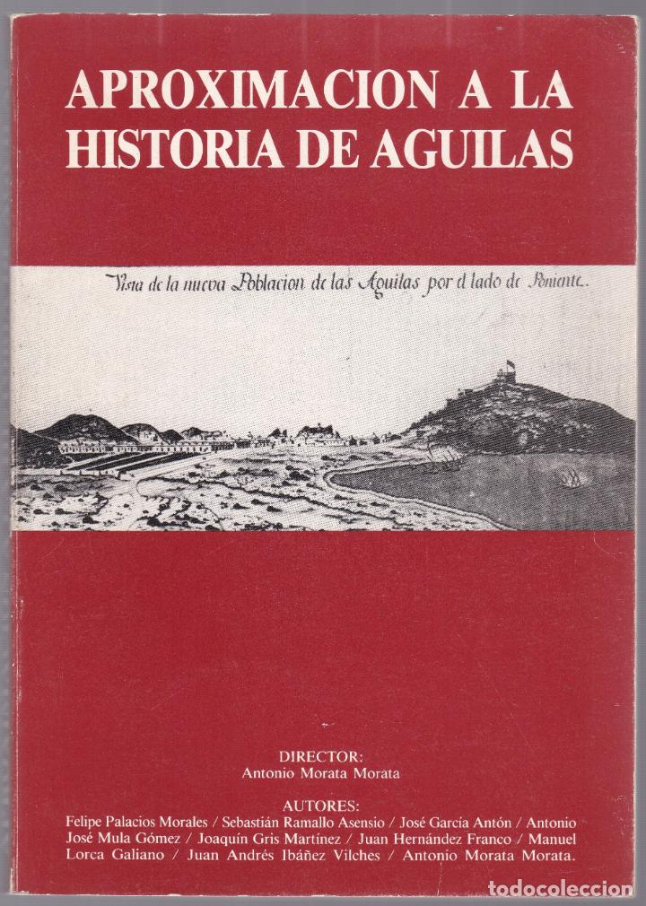 APROXIMACIÓN A LA HISTORIA DE ÀGUILAS - MURCIA - 1986 (Libros de Segunda Mano - Historia - Otros)