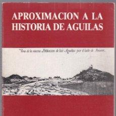 Libros de segunda mano: APROXIMACIÓN A LA HISTORIA DE ÀGUILAS - MURCIA - 1986. Lote 187329600