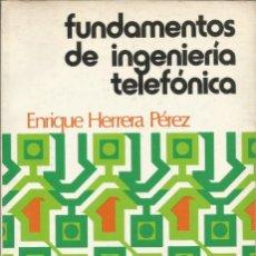 Libros de segunda mano: FUNDAMENTOS DE INGENIERÍA TELEFÓNICA. ENRIQUE HERRERA. INGENIERÍA EN TELECOMUNICACIONES. . Lote 187393133