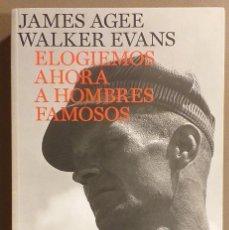 Libros de segunda mano: ELOGIEMOS AHORA A HOMBRES FAMOSOS. JAMES AGEE & WALTER EVANS. BACKLIST – PLANETA. 2008. Lote 187464931