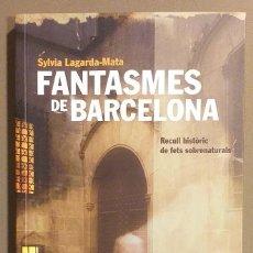Libros de segunda mano: FANTASMES DE BARCELONA. RECULL HISTÒRIC DE FETS SOBRENATURALS. SYLVIA LAGARDA-MATA. ANGLE ED. 2009. Lote 187465231