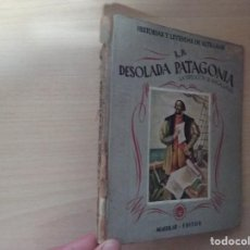 Libros de segunda mano: LA DESOLADA PATAGONIA: LA EXPEDICIÓN DE MAGALLANES - M. AGUILAR (HISTORIAS Y LEYENDAS DE ULTRAMAR). Lote 187520630