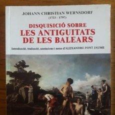 Libros de segunda mano: DISQUISICIÓ SOBRE LES ANTIGUITATS DE LES BALEARS 1760 / JOHANN CHRISTIAN WERNSDORF / MIQUEL FONT EDI. Lote 187607071