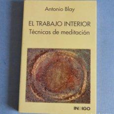 Libros de segunda mano: EL TRABAJO INTERIOR - TECNICAS DE MEDITACION - ANTOBIO BLAY - INDIGO. Lote 187610472