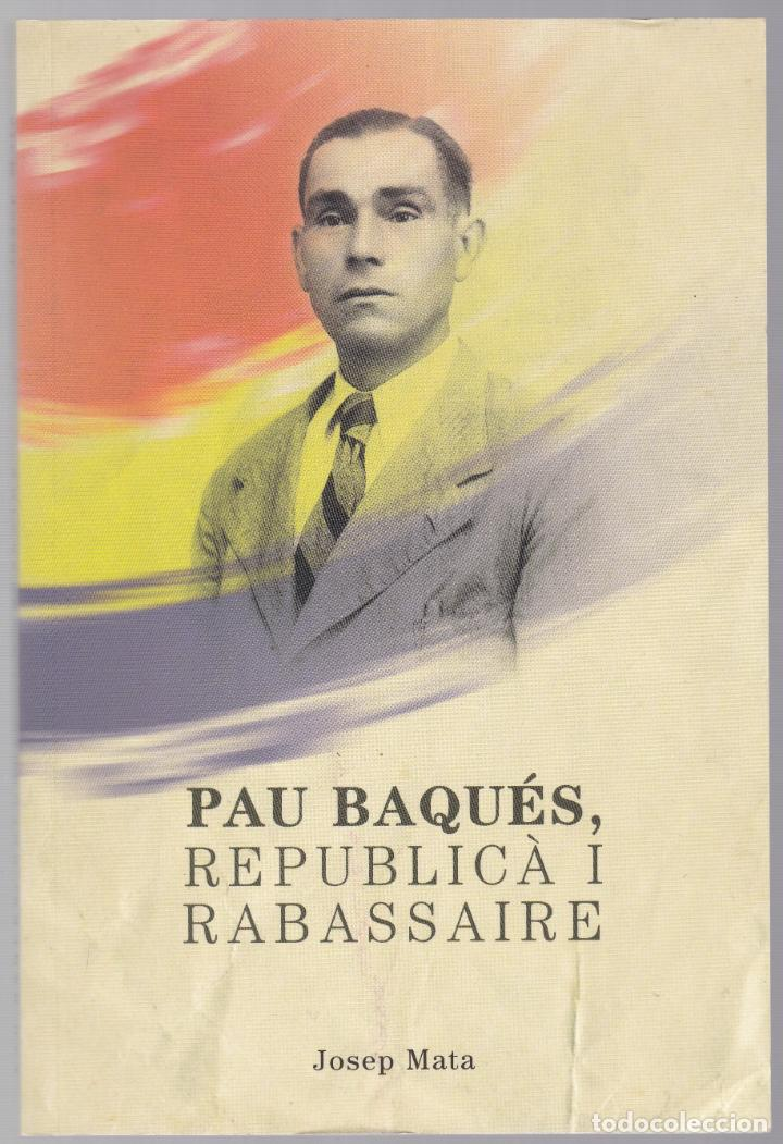 PAU BAQUÉS - REPÚBLICA I RABASSAIRE - JOSEP MATA - IL·LUSTRAT - CATALÀ - SUBIRATS 2010 (Libros de Segunda Mano - Historia - Otros)