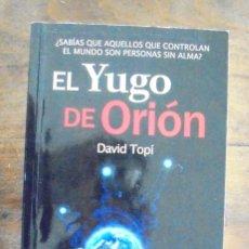 Libri di seconda mano: EL YUGO DE ORIÓN DAVID TOPÍ 2013 IMPECABLE STARSEED EDICIONES. ¿SABÍAS QUE AQUELLOS QUE CONTROLAN EL. Lote 188409961