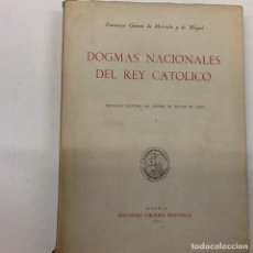 Libros de segunda mano: FRANCISCO GOMEZ DE MERCADO ... DOGMAS NACIONALES DEL REY CATOLICO ... 1953. Lote 188424997