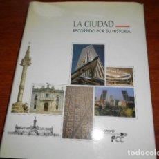 Libros de segunda mano: LA CIUDAD,RECORRIDO POR SU HISTORIA. Lote 188570913