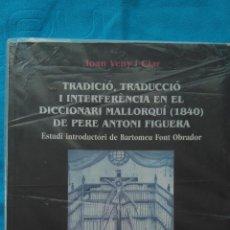 Libros de segunda mano: TRADICIÓ, TRADUCCIÓ I INTERFERÈNCIA EN EL DICCIONARI MALLORQUÍ-1840- DE PERE ANTONI FIGUERA. Lote 188583437