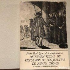Libros de segunda mano: DICTAMEN FISCAL DE LA EXPULSIÓN DE LOS JESUITAS DE ESPAÑA (1700-67). PEDRO RODRIGUEZ DE CAMPOMANES.. Lote 188586572
