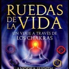 Libros de segunda mano: RUEDAS DE LA VIDA. UN VIAJE A TRAVES DE LOS CHAKRAS. ANODEA JUDITH. ARKANO BOOKS 2010.. Lote 188721615