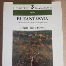 Libros de segunda mano: EL FANTASMA : HISTORIA DE UN VENADO Y DE SU CAZADOR ( JOAQUÍN VÁZQUEZ PARLADE ). Lote 188733997