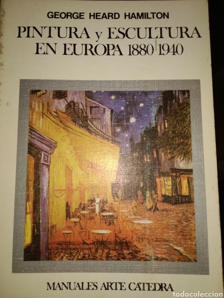 PINTURA Y ESCULTURA EN EUROPA 1880 1940. GEORGE HEARD HAMILTON. MANUALES DE ARTE CÁTEDRA. AÑO 1989. (Libros de Segunda Mano - Bellas artes, ocio y coleccionismo - Otros)