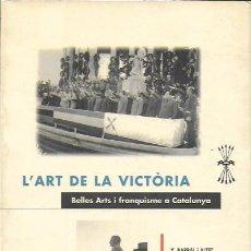 Libros de segunda mano: L' ART DE LA VICTÒRIA. BELLES ARTS I FRANQUISME A CATALUNYA / VARIS. BCN : COLUMNA, 1996. 21X14CM. . Lote 188777410
