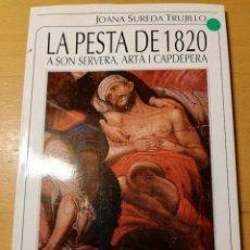 Libros de segunda mano: LA PESTA DE 1820 A SON SERVERA, ARTÀ I CAPDEPERA (JOANA SUREDA TRUJILLO) EL TALL. Lote 188780707