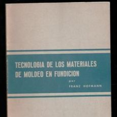Livros em segunda mão: TECNOLOGÍA DE LOS MATERIALES DE MOLDEO EN FUNDICIÓN, FRANZ HOFMANN. Lote 188803421