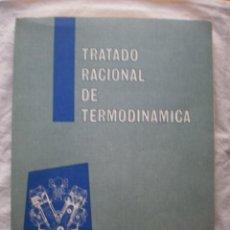 Libros de segunda mano: TRATADO RACIONAL DE TERMODINAMICA. Lote 189118995