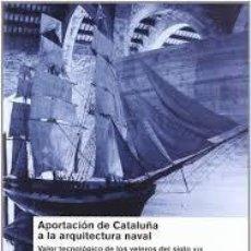 Libros de segunda mano: FERNÁNDEZ GONZÁLEZ, F.. APORTACIÓN DE CATALUÑA A LA ARQUITECTURA NAVAL: VALOR ... DE LOS VELEROS.... Lote 189281638