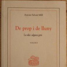 Libros de segunda mano: DE PROP I DE LLUNY - VOLUM II - LA VILA I ALGUNA GENT - A SABATÉ MILL - 3 DE VUIT 1994 - CASTELLANO. Lote 189291717