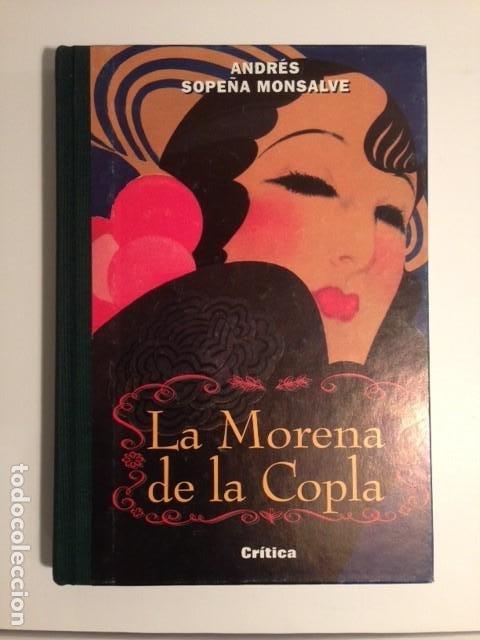 LA MORENA DE LA COPLA - ANDRES SOPEÑA MONSALVE / CRITICA - GRIJALBO TAPA DURA TAPA HOLANDESA (Libros de Segunda Mano (posteriores a 1936) - Literatura - Otros)