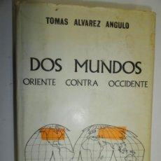 Libros de segunda mano: DOS MUNDOS - ORIENTE CONTRA OCCIDENTE - ALVAREZ ANGULO, TOMÁS. Lote 189277192