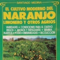 Libros de segunda mano: EL CULTIVO MODERNO DEL NARANJO, LIMONERO Y OTROS AGRIOS -SANTIAGO MEDINA. Lote 189679596
