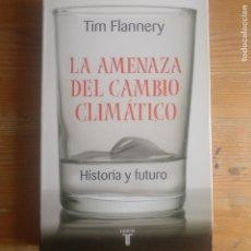 Libros de segunda mano: LA AMENAZA DEL CAMBIO CLIMÁTICO: HISTORIA Y FUTURO FLANNERY, TIM PUBLICADO POR TAURUS. (2006) 391P. Lote 189736007