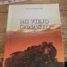Libri di seconda mano: MI VIEJO CANASTO DE FRANCISCO ROMERO PEÑA. TEMAS FERROVIARIOS. Lote 189767016