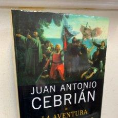 Libros de segunda mano: LA AVENTURA DE LOS CONQUISTADORES JUAN ANTONIO CEBRIÁN. Lote 189769722