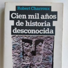 Libri di seconda mano: CIEN MIL AÑOS DE HISTORIA DESCONOCIDA - ROBERT CHARROUX - HORIZONTE PLAZA & JANÉS 1. Lote 189769972