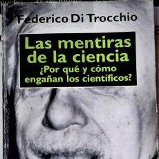 Libri di seconda mano: FEDERICO DI TROCCHIO - LAS MENTIRAS DE LA CIENCIA (POR QUÉ Y CÓMO ENGAÑAN LOS CIENTIFICOS?). Lote 189944905