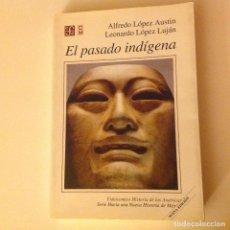 Libros de segunda mano: EL PASADO INDÍGENA. LÓPEZ AUSTIN Y L. LÓPEZ LUJÁN.. Lote 189972122