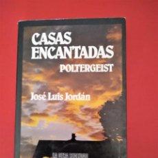 Libros de segunda mano: CASAS ENCANTADAS POLTERGEIST JOSE LUIS JORDAN LA OTRA REALIDAD NOGUER . Lote 190079067