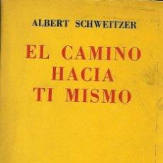 Libros de segunda mano: EL CAMINO HACIA TÍ MISMO. DE ALBERT SCHWEITZER. Lote 190092875