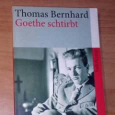 Libros de segunda mano: THOMAS BERNHARD - GOETHE SCHTIRBT - SUHRKAMP VERLAG, 2012 [ENSAYOS]. Lote 91709950