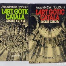 Libros de segunda mano: L'ART GÒTIC CATALÀ. 2 TOMS SEGLES XIII I XIV / XV I XVI - ALEXANDRE CIRICI - EDICIONS 62. Lote 190148883