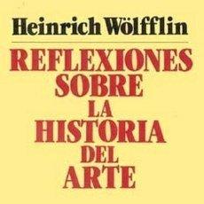 Libros de segunda mano: REFLEXIONES SOBRE LA HISTORIA DEL ARTE.HEINRICH WÖLFFLIN. ED PENÍNSULA.HISTORIA CIENCIA Y SOCIEDAD.. Lote 190149333