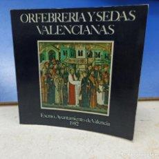 Libros de segunda mano: LIBRO ORFEBRERIA Y SEDAS VALENCIANAS. AYUNTAMIENTO VALENCIA 1982. Lote 190150336