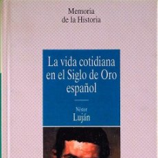 Livres d'occasion: LA VIDA COTIDIANA EN EL SIGLO DE ORO ESPAÑOL - NÉSTOR LUJÁN. Lote 190155027