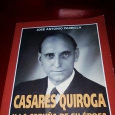 Libros de segunda mano: CASARES QUIROGA Y LA CORUÑA DE SU ÉPOCA.1900/1936-JOSÉ ANTONIO PARRILLA-VER FOTOS. Lote 190181031