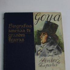 Libros de segunda mano: L-2903. GOYA, BIOGRAFIAS AMENAS DE GRANDES FIGURAS. SERIE I TOMO XII. 1946.. Lote 190201466
