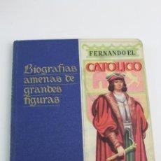 Libros de segunda mano: L-3739. FERNANDO EL CATOLICO. BIOGRAFIAS AMENAS DE GRANDES FIGURAS. SERIE I TOMO III.. Lote 190201803