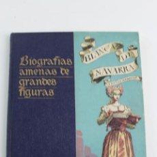 Libros de segunda mano: L-95. BLANCA DE NAVARRA,LA REINA SIN REINO.BIOGRAFIAS AMENAS DE GRANDES FIGURAS. SERIE II TOMO III.. Lote 190202452