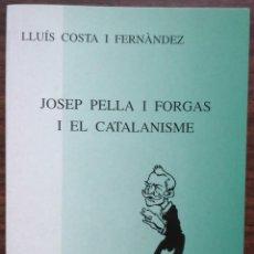 Libri di seconda mano: JOSEP PELLA I FORGAS I EL CATALANISME. LLUIS COSTA I FERNANDEZ. Lote 190226620