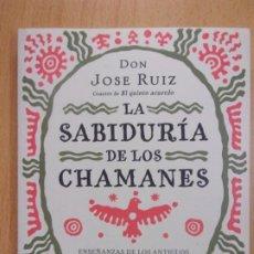 Libros de segunda mano: LA SABIDURÍA DE LOS CHAMANES / JOSÉ RUIZ / 1ª ED. 2018. URANO. Lote 190276030